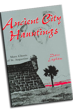 Ancient City Hauntings (More Ghosts of St. Augustine) by Dave Lapham
